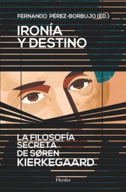 ironia-y-destino-la-filosofia-secreta-de-soren-kierkegaard-9788425430862